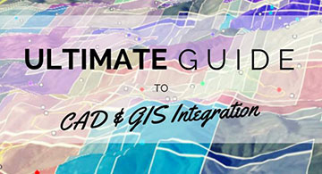 The Ultimate Guide to CAD & GIS